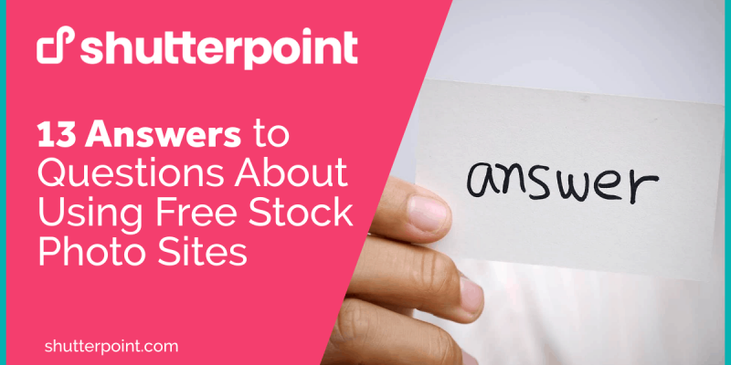 13 Answers to Questions About Using Free Stock Photo Sites